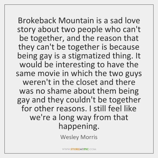 Brokeback Mountain is a sad love story about two people who can't ...