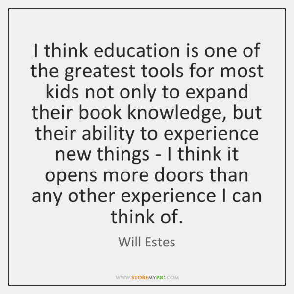 I think education is one of the greatest tools for most kids ...