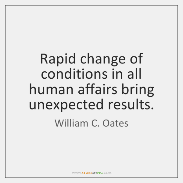 Rapid change of conditions in all human affairs bring unexpected results.