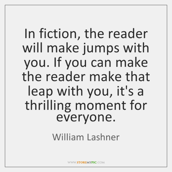 In fiction, the reader will make jumps with you. If you can ...