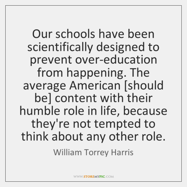 Our schools have been scientifically designed to prevent over-education from happening. The ...