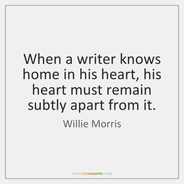 When a writer knows home in his heart, his heart must remain ...