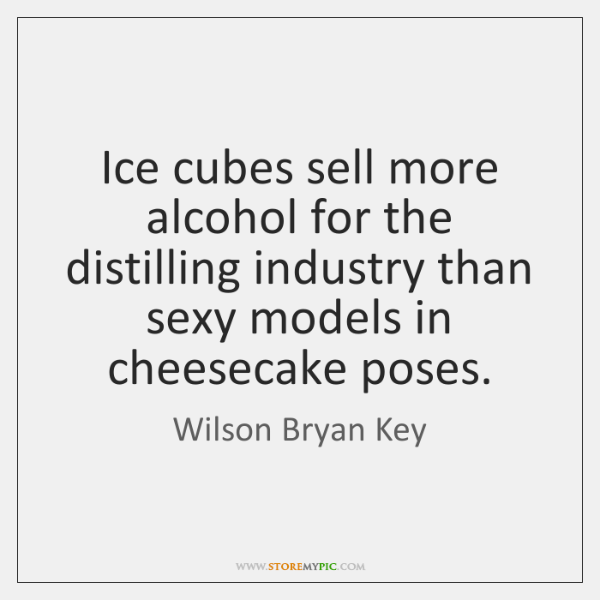 Ice cubes sell more alcohol for the distilling industry than sexy models ...