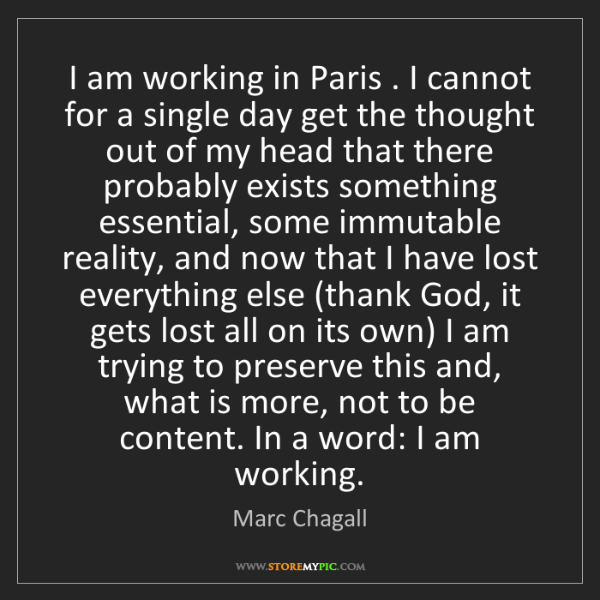 Marc Chagall: I am working in Paris . I cannot for a single day get...