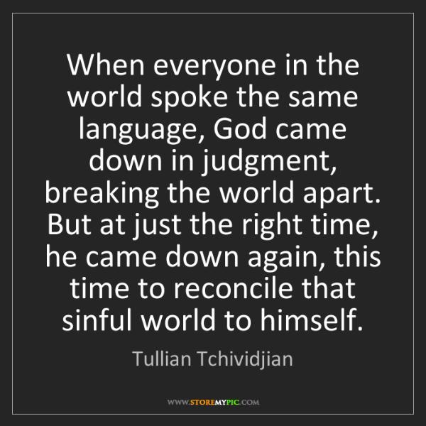 Tullian Tchividjian: When everyone in the world spoke the same language, God...