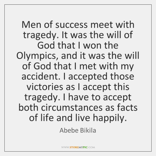 Men of success meet with tragedy. It was the will of God ...