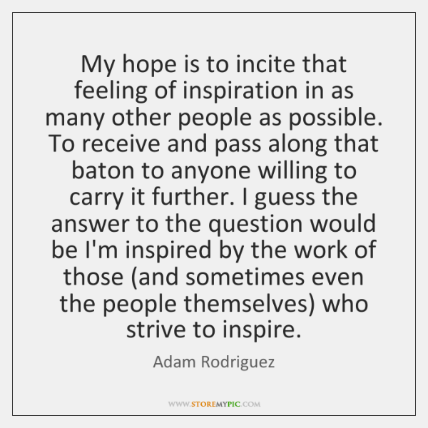 My hope is to incite that feeling of inspiration in as many ...