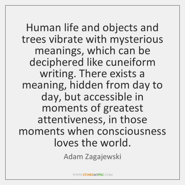 Human life and objects and trees vibrate with mysterious meanings, which can ...