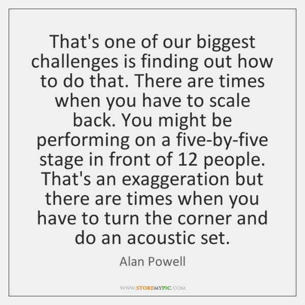 That's one of our biggest challenges is finding out how to do ...