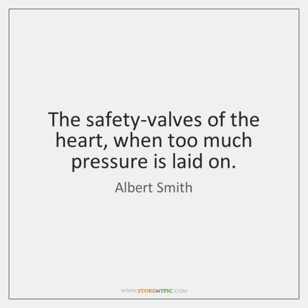 The safety-valves of the heart, when too much pressure is laid on.