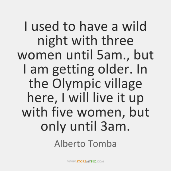 I used to have a wild night with three women until 5am., ...