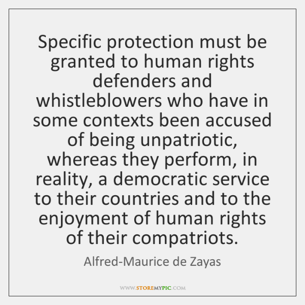 Specific protection must be granted to human rights defenders and whistleblowers who ...