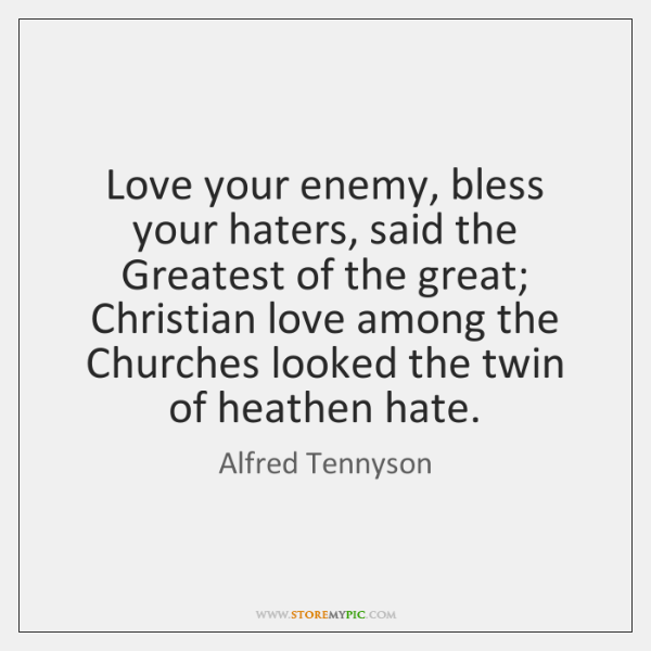 Love Your Enemy Bless Your Haters Said The Greatest Of The Great