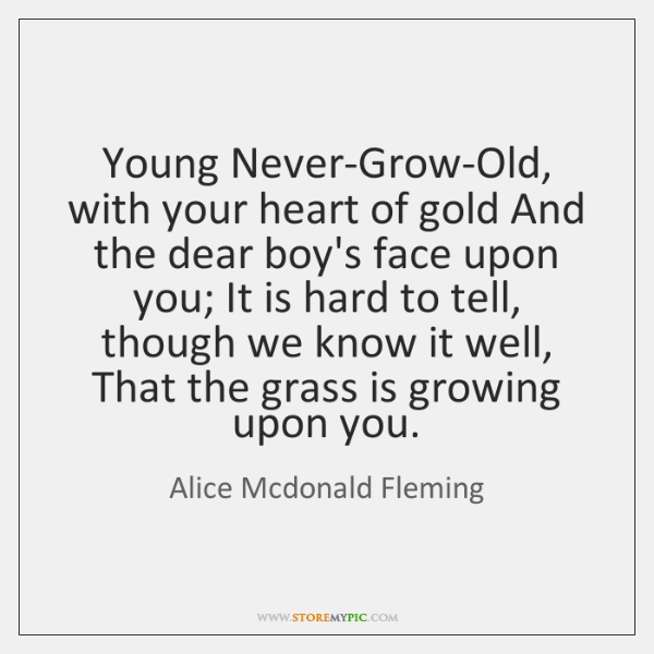 Young Never-Grow-Old, with your heart of gold And the dear boy's face ...