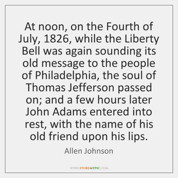 At noon, on the Fourth of July, 1826, while the Liberty Bell was ...