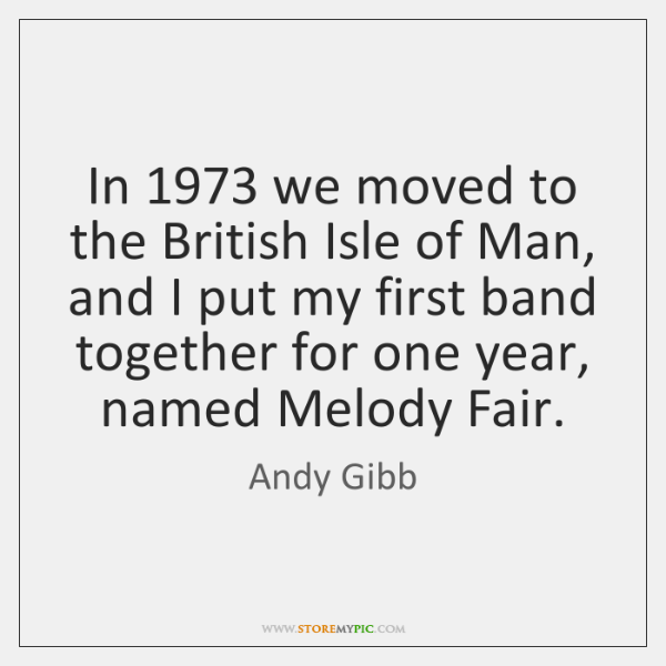 In 1973 we moved to the British Isle of Man, and I put ...