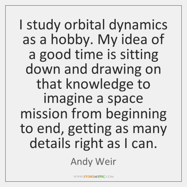 I study orbital dynamics as a hobby. My idea of a good ...