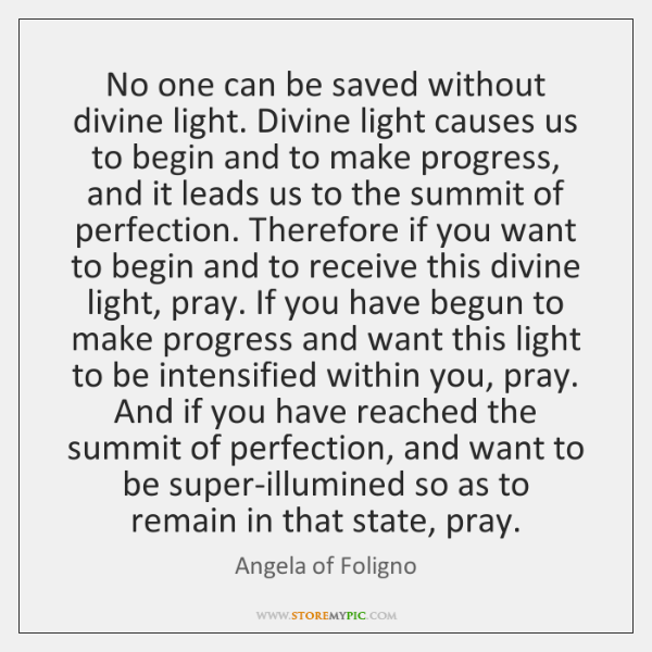 No one can be saved without divine light. Divine light causes us ...