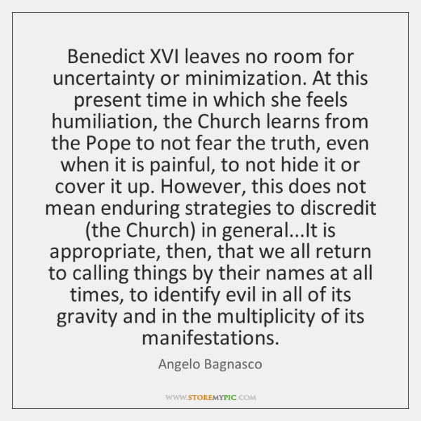 Benedict XVI leaves no room for uncertainty or minimization. At this present ...