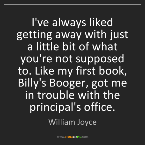 William Joyce: I've always liked getting away with just a little bit...