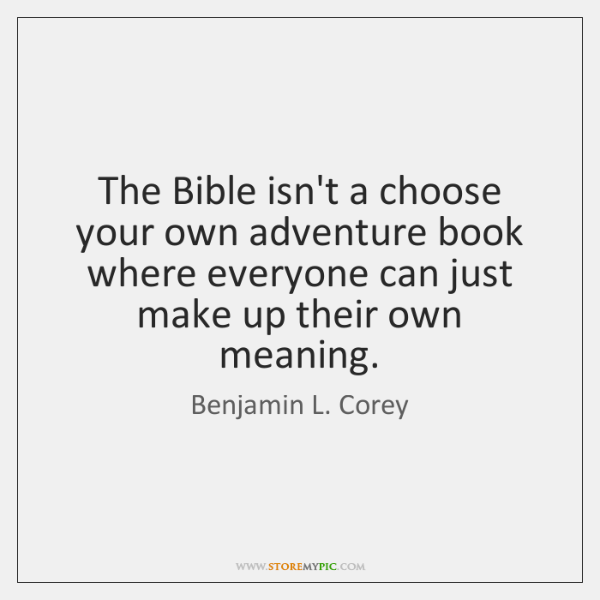 The Bible isn't a choose your own adventure book where everyone can ...