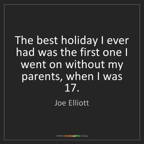 Joe Elliott: The best holiday I ever had was the first one I went...