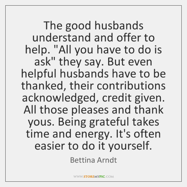 The good husbands understand and offer to help.