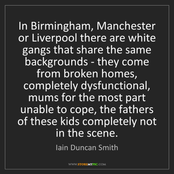 Iain Duncan Smith: In Birmingham, Manchester or Liverpool there are white...