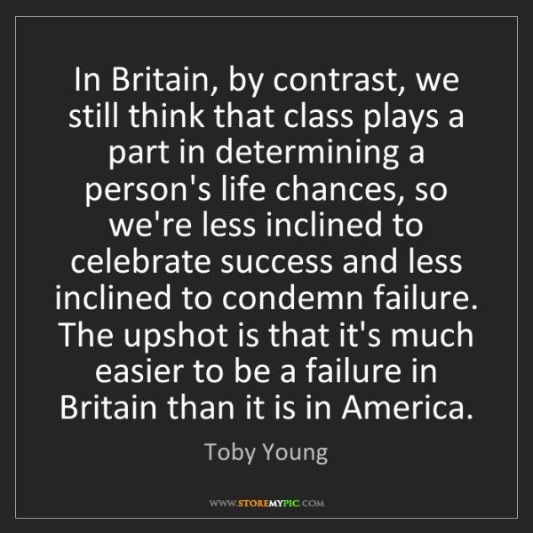 Toby Young: In Britain, by contrast, we still think that class plays...