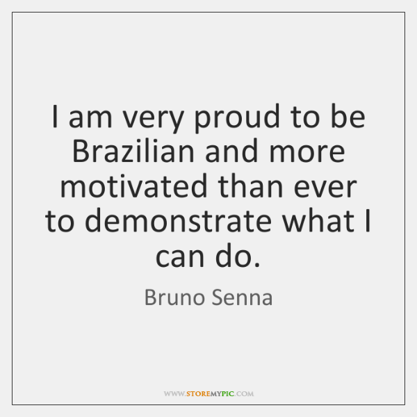 I am very proud to be Brazilian and more motivated than ever ...