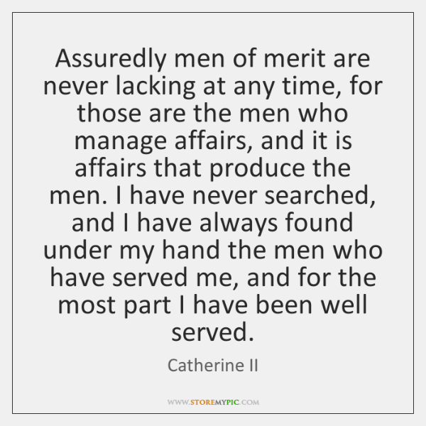 Assuredly men of merit are never lacking at any time, for those ...