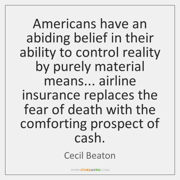 Americans have an abiding belief in their ability to control reality by ...