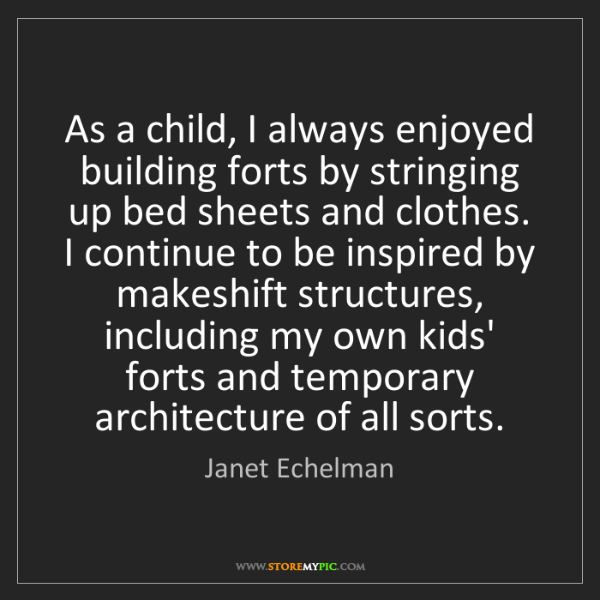 Janet Echelman: As a child, I always enjoyed building forts by stringing...