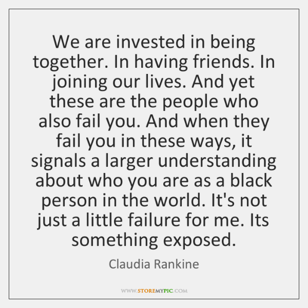 We are invested in being together. In having friends. In joining our ...