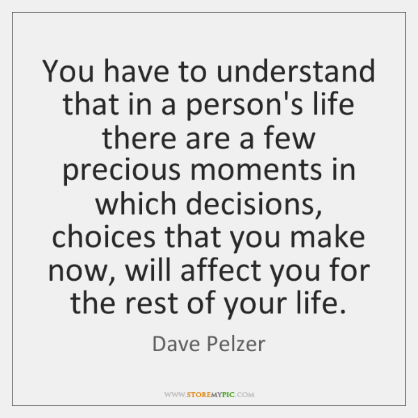 You have to understand that in a person's life there are a ...