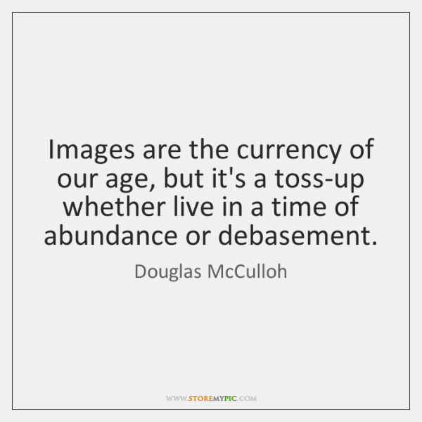 Images are the currency of our age, but it's a toss-up whether ...