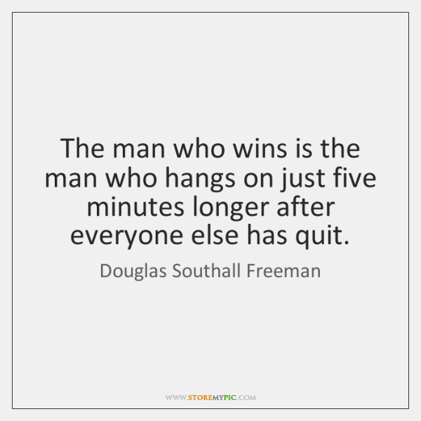 The man who wins is the man who hangs on just five ...