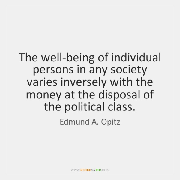 The well-being of individual persons in any society varies inversely with the ...