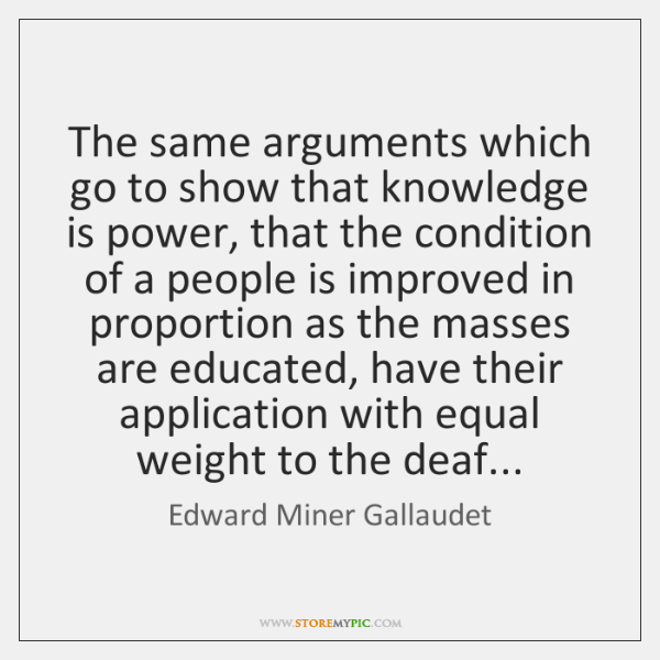 The same arguments which go to show that knowledge is power, that ...