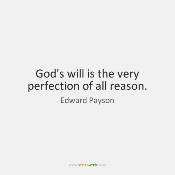 God's will is the very perfection of all reason.