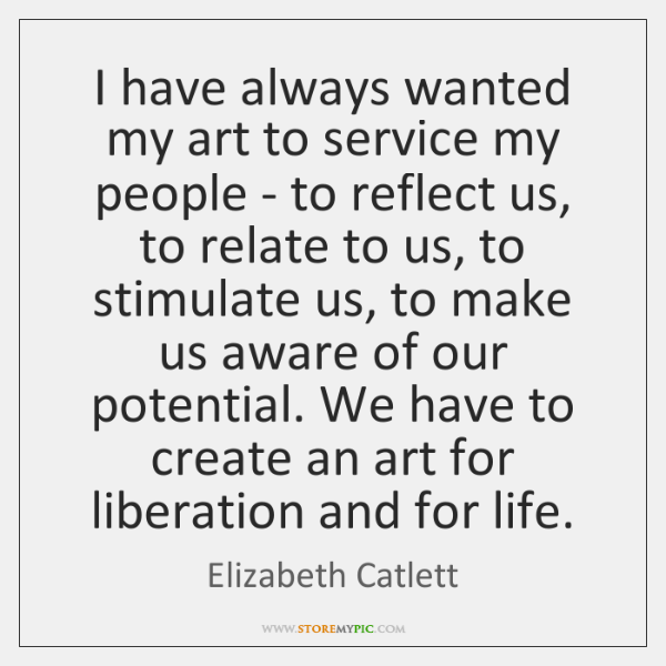 I have always wanted my art to service my people - to ...