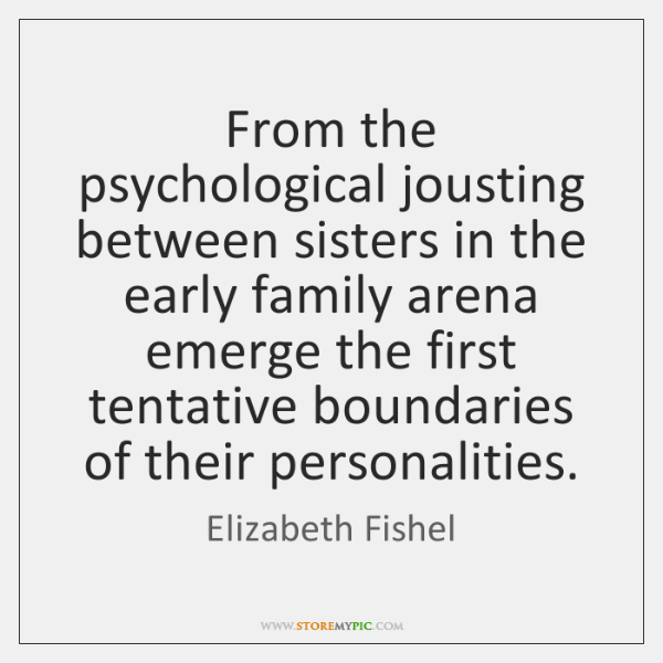 From the psychological jousting between sisters in the early family arena emerge ...