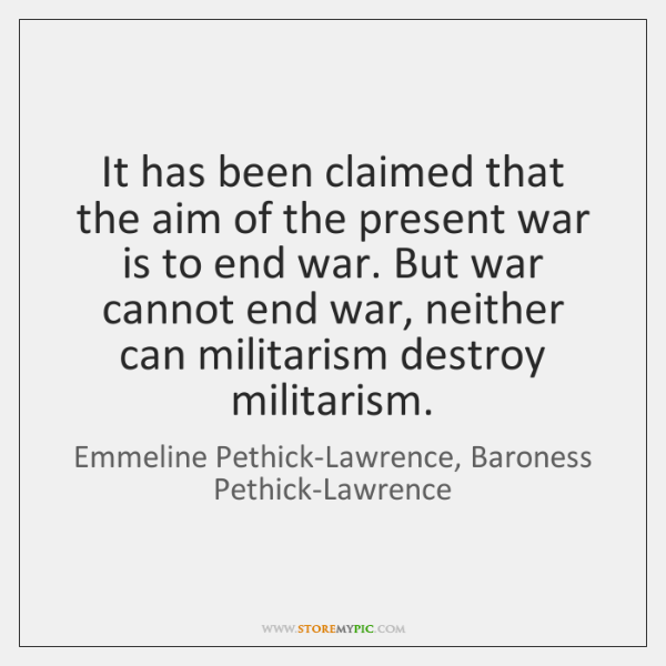 It has been claimed that the aim of the present war is ...