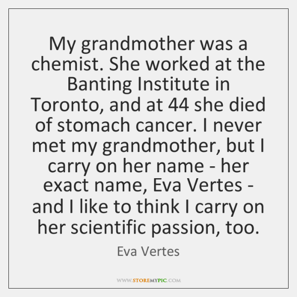 My grandmother was a chemist. She worked at the Banting Institute in ...