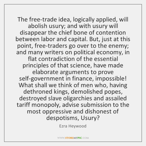 The free-trade idea, logically applied, will abolish usury; and with usury will ...