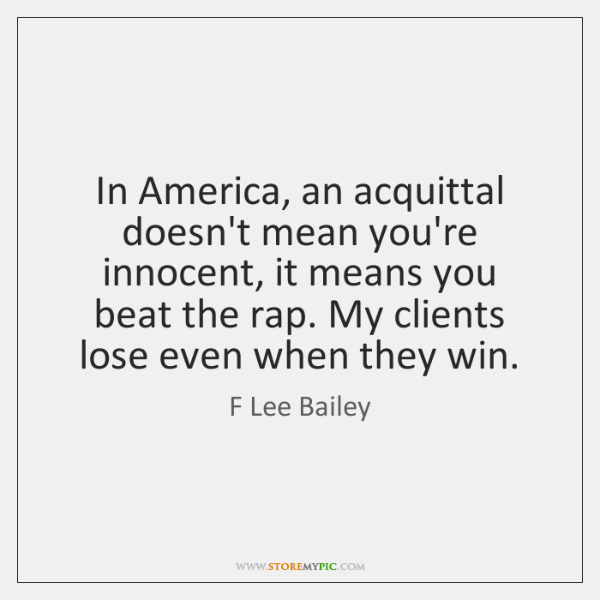 In America, an acquittal doesn't mean you're innocent, it means you beat ...