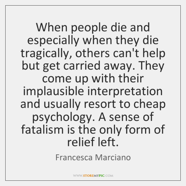 When people die and especially when they die tragically, others can't help ...
