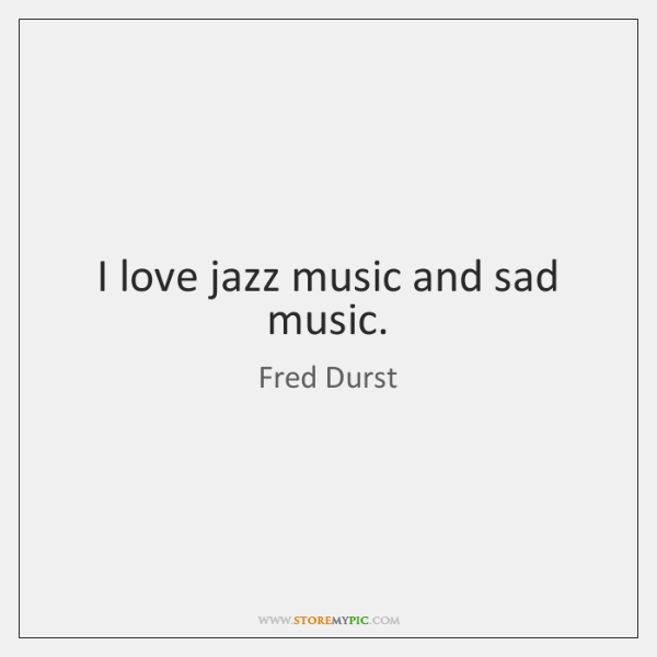 I Love Jazz Music And Sad Music Storemypic
