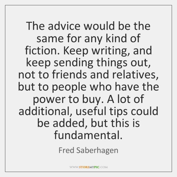 The advice would be the same for any kind of fiction. Keep ...