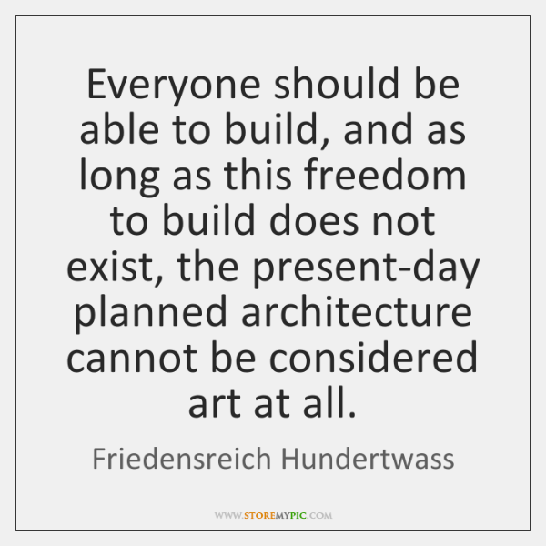 Everyone should be able to build, and as long as this freedom ...